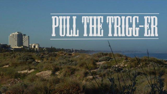 PULL THE TRIGG-ER