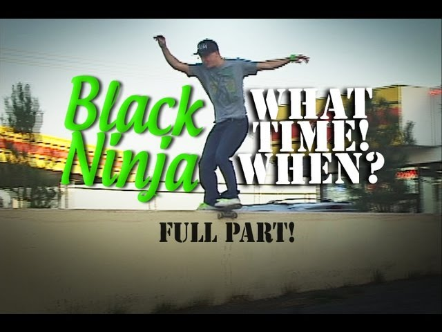Black Ninja - WHAT TIME! WHEN? - Full Part