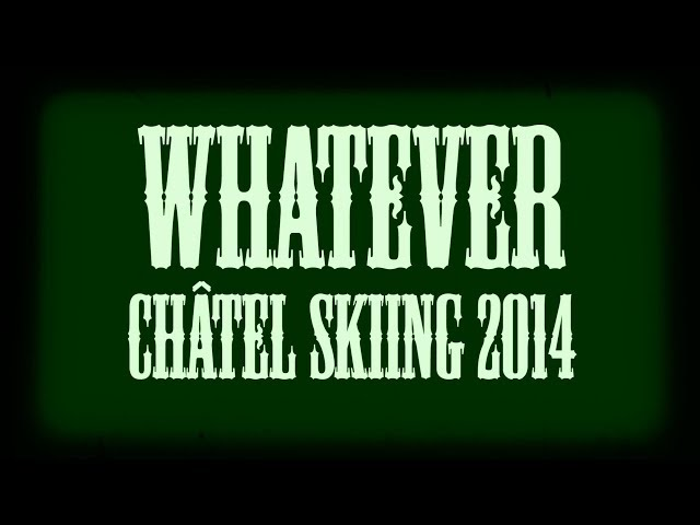 Whatever - Châtel Skiing 2014