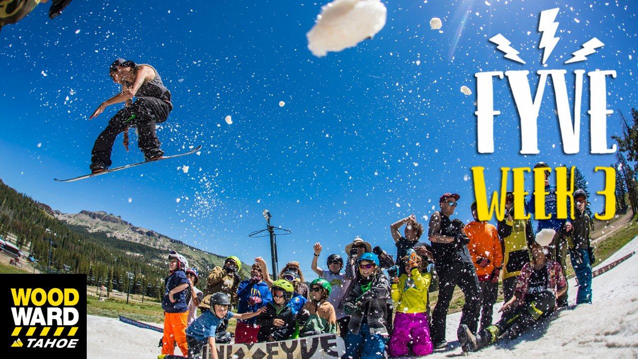 FYVE _ Woodward Tahoe Week 3