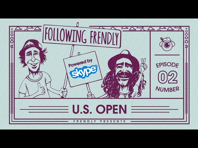 "Following Frendly Episode 2: ""US OPEN"""