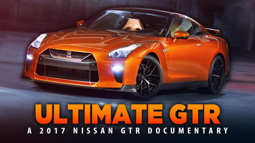 THE ULTIMATE GTR - A 2017 Nissan GTR Documentary