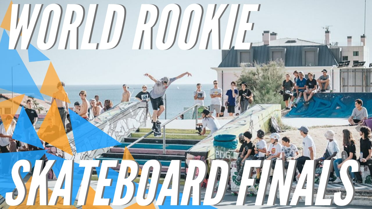 World Rookie Skateboard Finals 2019 - Best Of