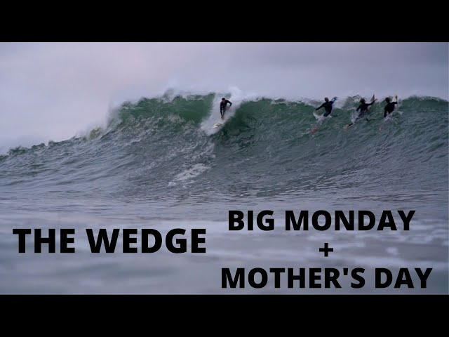 THE WEDGE | BIG MONDAY | MOTHERS DAY | EDIT | May