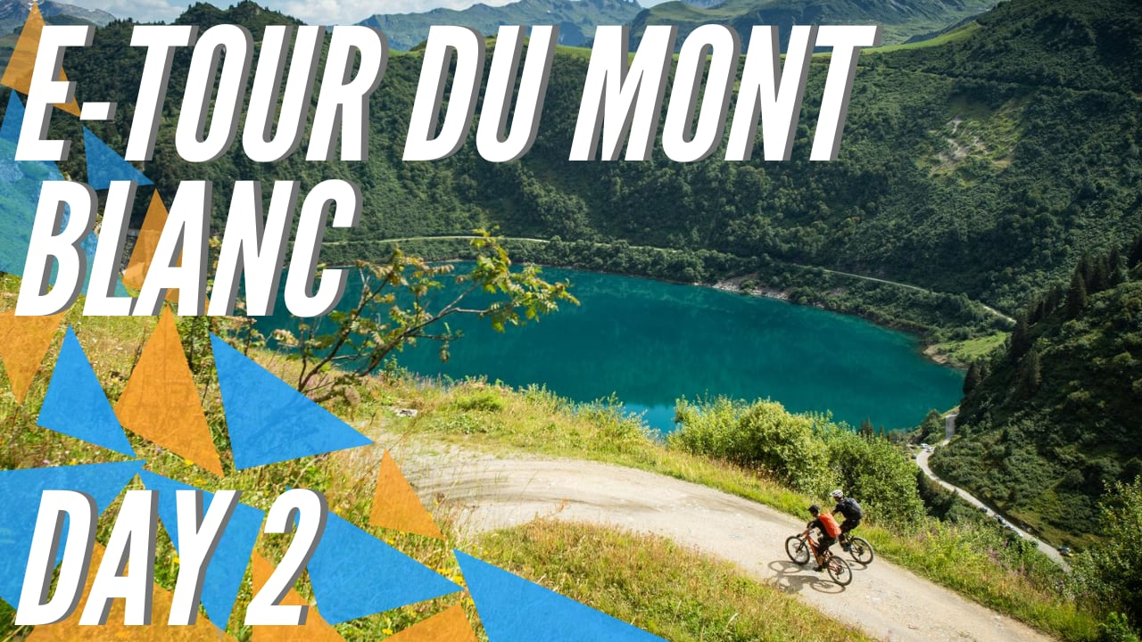 Highlights Stage 2 E-Tour du Mont-Blanc